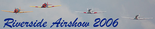 Click here for the Riverside Airshow 2006 page